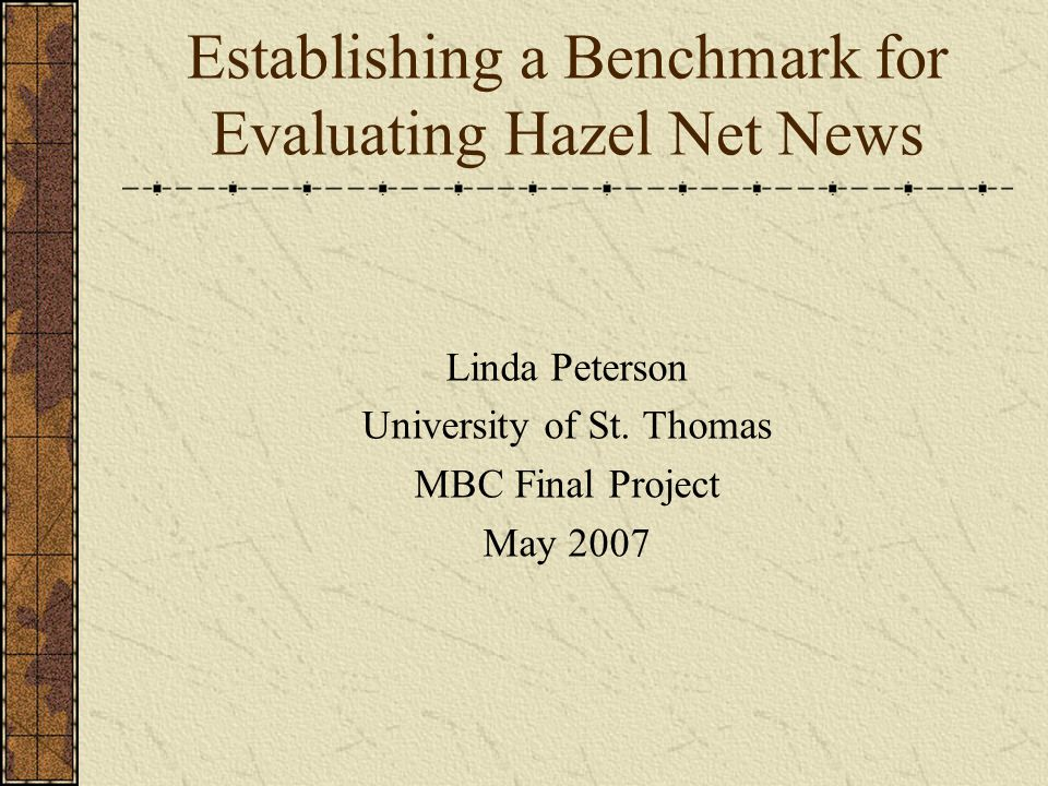 Establishing a Benchmark for Evaluating Hazel Net News Linda Peterson University of St.