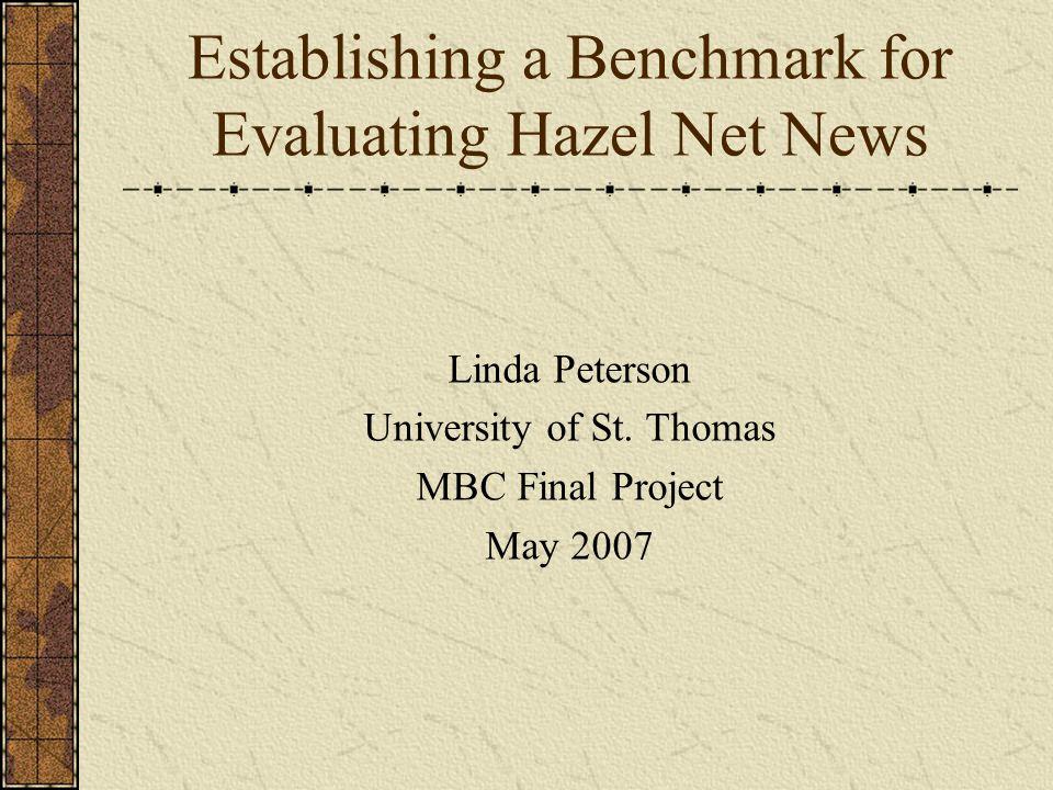 Establishing a Benchmark for Evaluating Hazel Net News Linda Peterson University of St. Thomas MBC Final Project May 2007