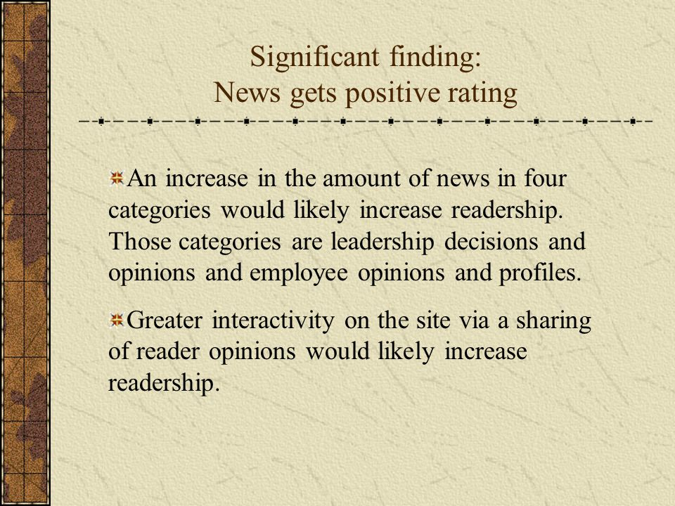 Significant finding: News gets positive rating An increase in the amount of news in four categories would likely increase readership. Those categories