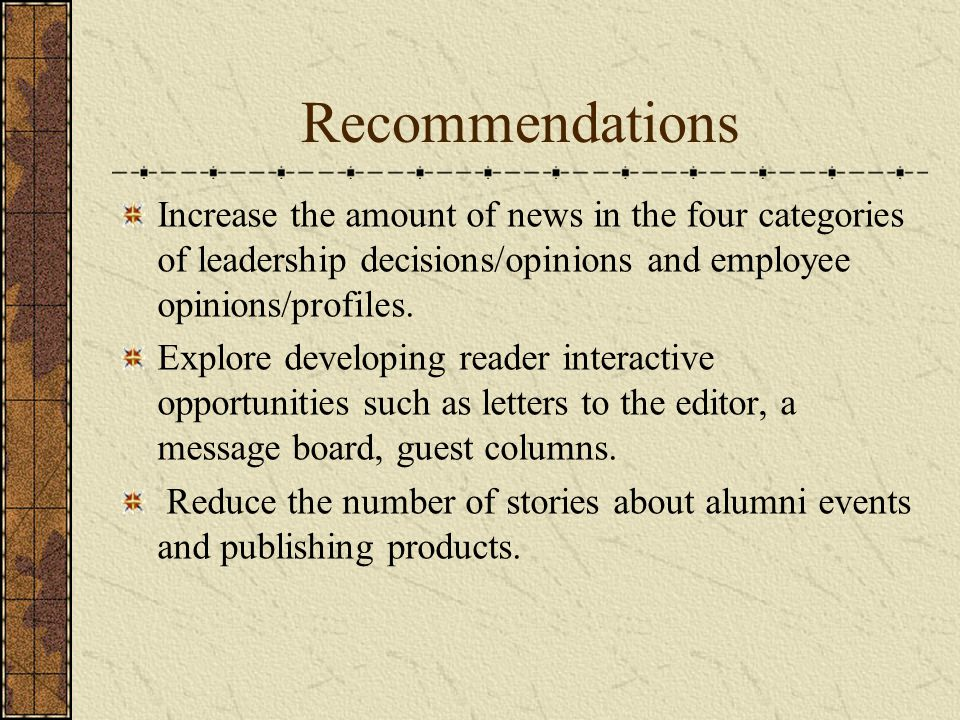 Recommendations Increase the amount of news in the four categories of leadership decisions/opinions and employee opinions/profiles.