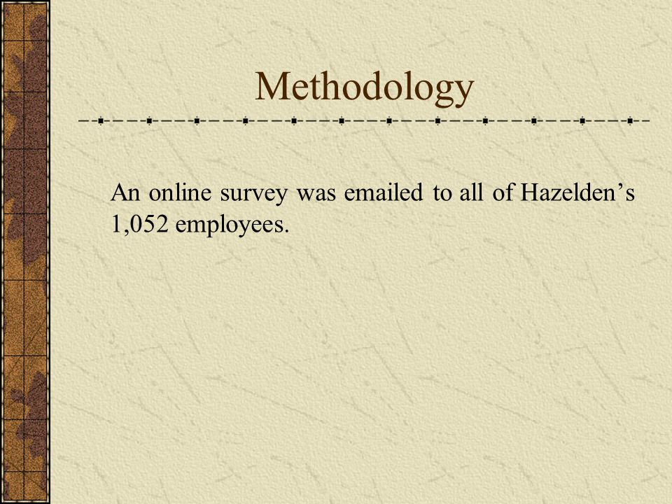 Methodology An online survey was emailed to all of Hazeldens 1,052 employees.