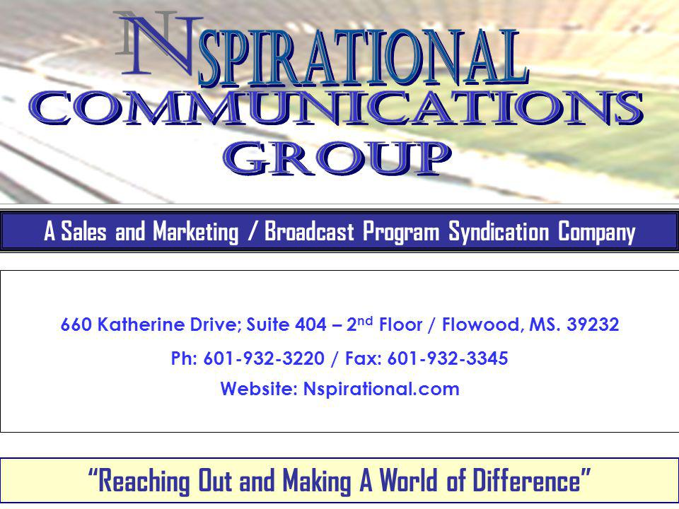 660 Katherine Drive; Suite 404 – 2 nd Floor / Flowood, MS. 39232 Ph: 601-932-3220 / Fax: 601-932-3345 Website: Nspirational.com A Sales and Marketing