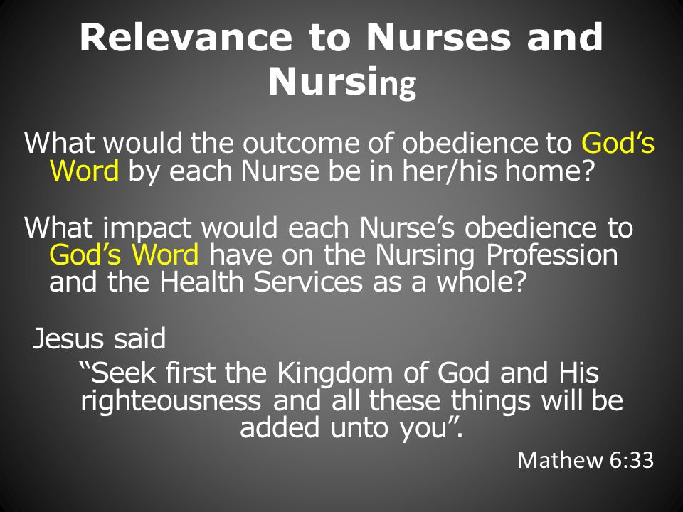 Relevance to Nurses and Nursi ng What would the outcome of obedience to Gods Word by each Nurse be in her/his home.
