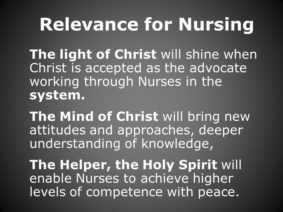 Relevance for Nursing The light of Christ will shine when Christ is accepted as the advocate working through Nurses in the system.