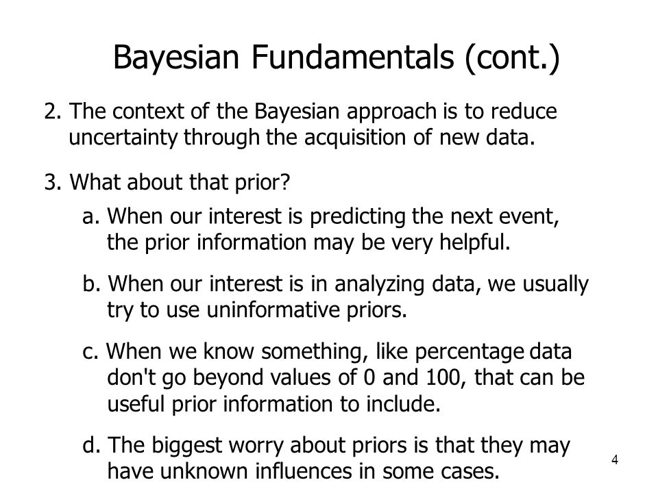 4 Bayesian Fundamentals (cont.) 2. The context of the Bayesian approach is to reduce uncertainty through the acquisition of new data. 3. What about th