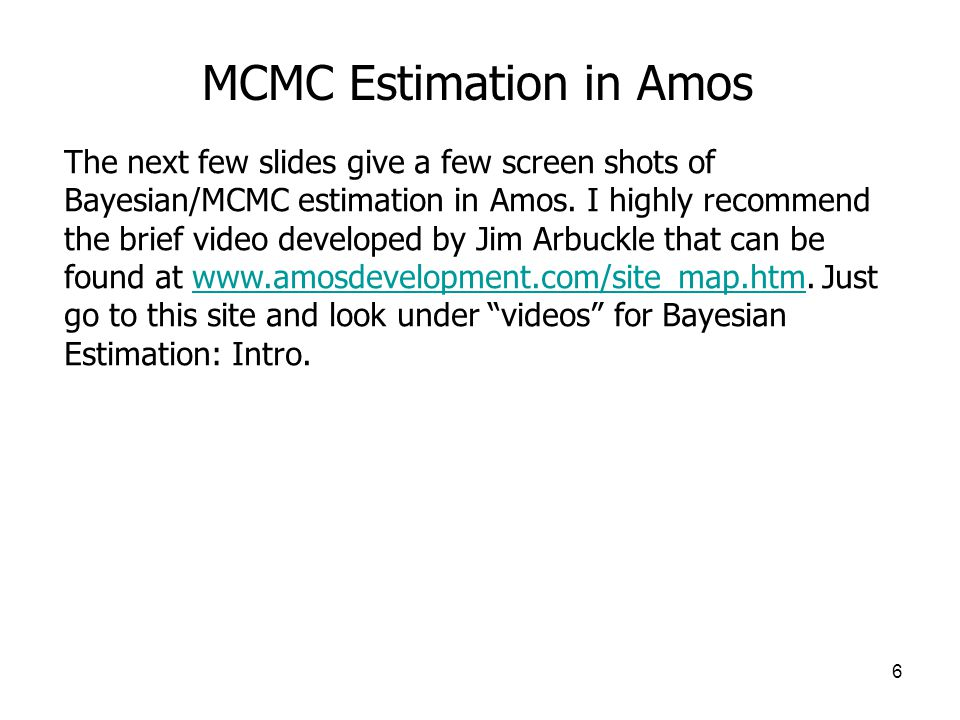 6 MCMC Estimation in Amos The next few slides give a few screen shots of Bayesian/MCMC estimation in Amos. I highly recommend the brief video develope