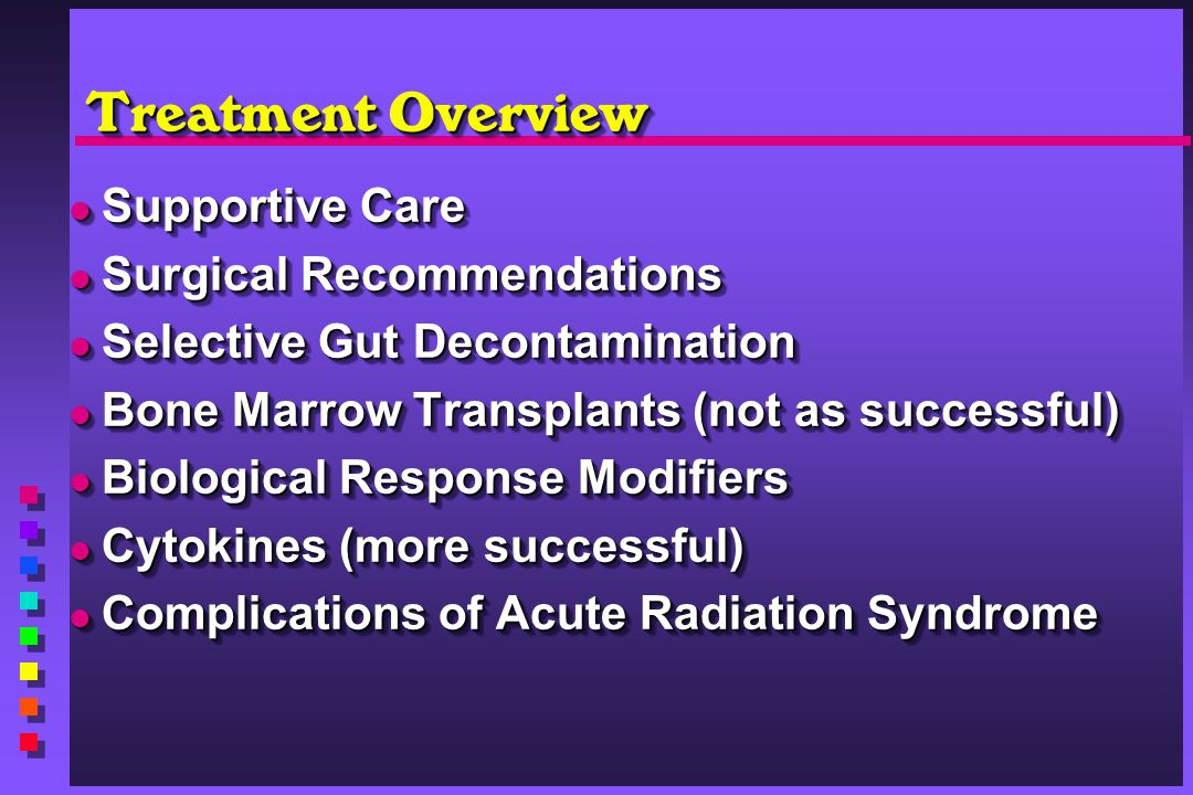 Treatment Overview Supportive Care Supportive Care Surgical Recommendations Surgical Recommendations Selective Gut Decontamination Selective Gut Decon