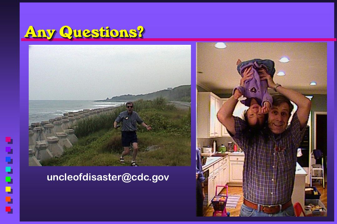 Any Questions? uncleofdisaster@cdc.gov