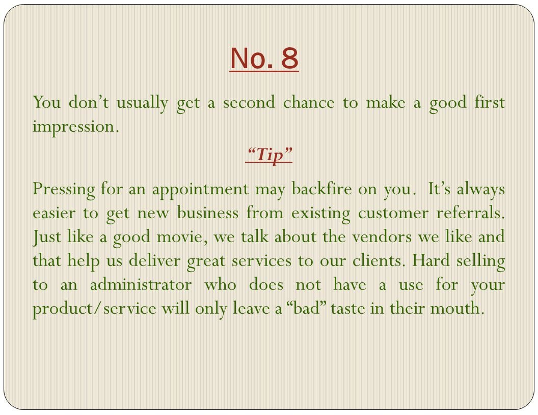 No. 8 You dont usually get a second chance to make a good first impression. Tip Pressing for an appointment may backfire on you. Its always easier to
