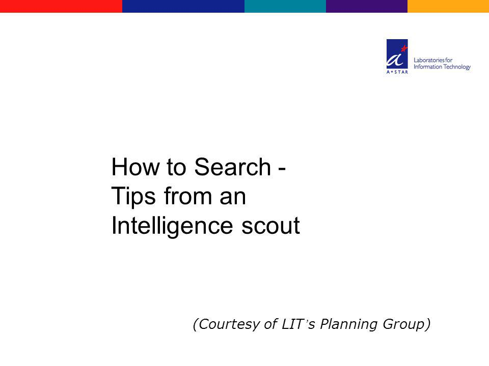 How to Search - Tips from an Intelligence scout (Courtesy of LIT s Planning Group)