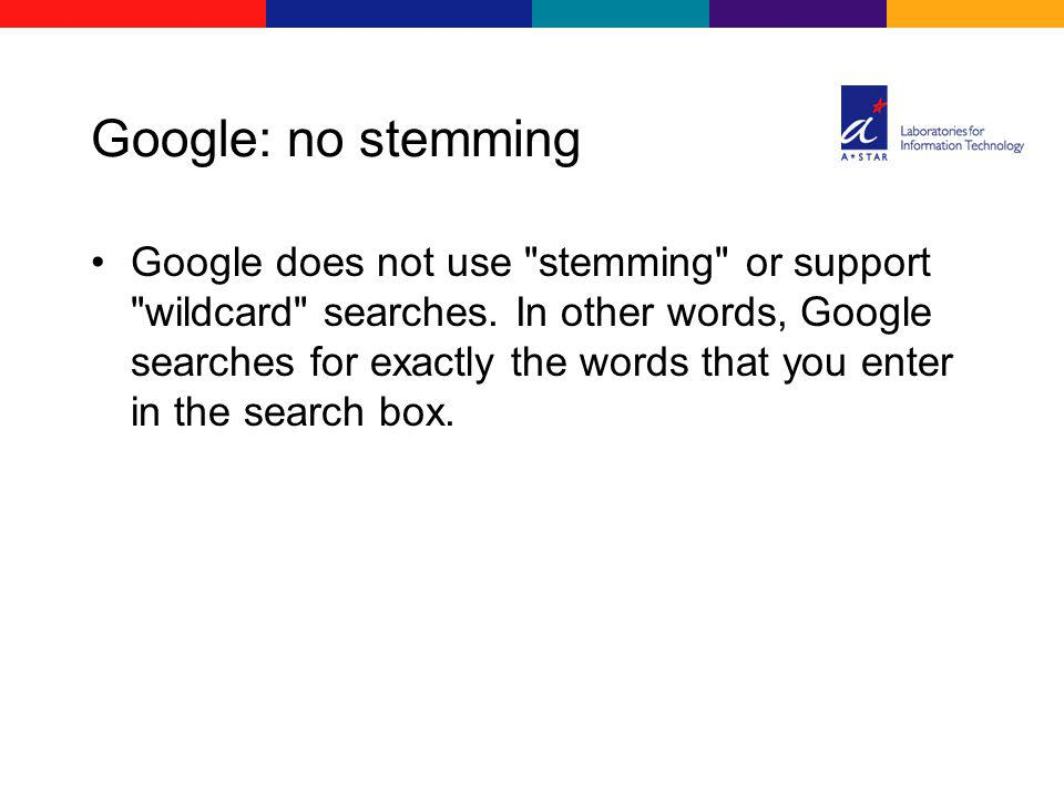 Google: no stemming Google does not use