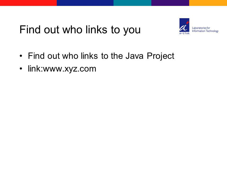 Find out who links to you Find out who links to the Java Project link:www.xyz.com
