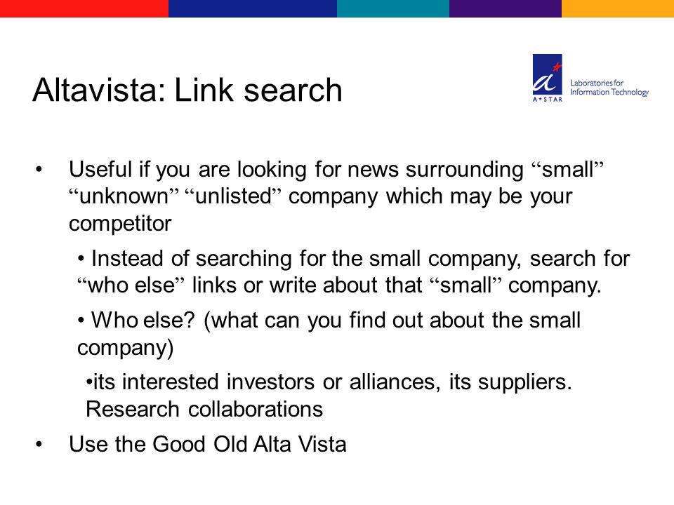 Useful if you are looking for news surrounding small unknown unlisted company which may be your competitor Instead of searching for the small company, search for who else links or write about that small company.
