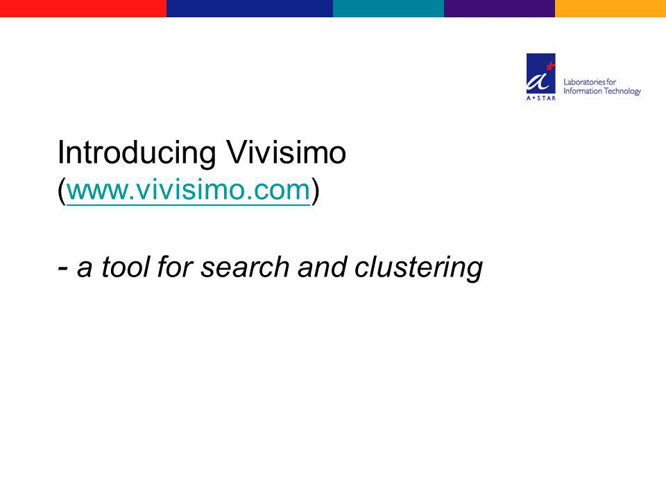 Introducing Vivisimo (www.vivisimo.com) - a tool for search and clusteringwww.vivisimo.com