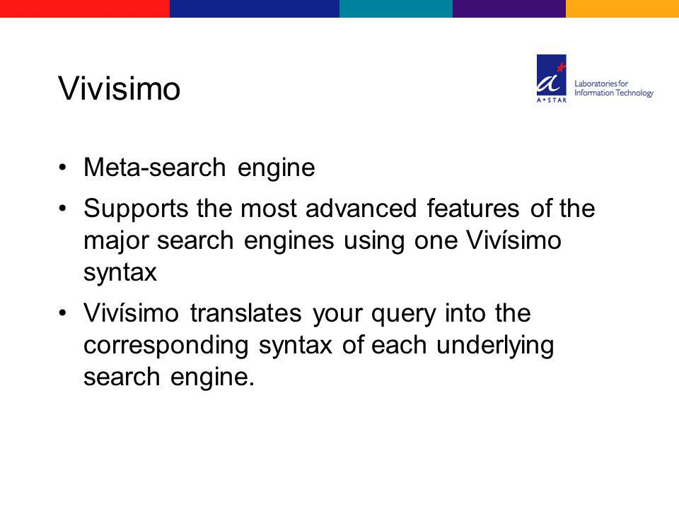 Vivisimo Meta-search engine Supports the most advanced features of the major search engines using one Vivísimo syntax Vivísimo translates your query i