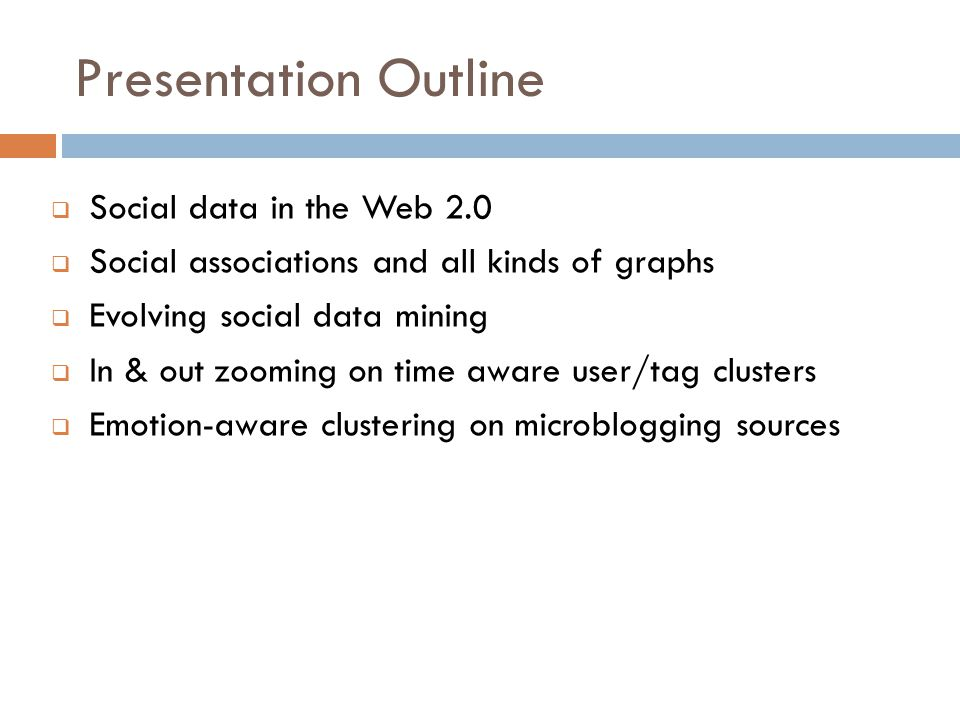 Presentation Outline Social data in the Web 2.0 Social associations and all kinds of graphs Evolving social data mining In & out zooming on time aware