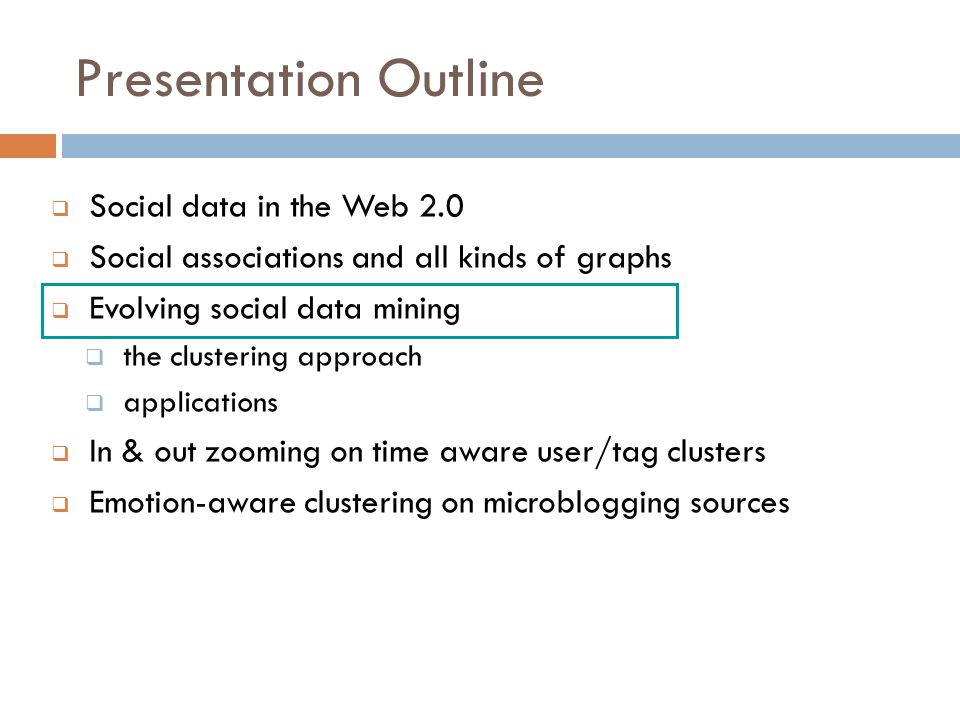 Presentation Outline Social data in the Web 2.0 Social associations and all kinds of graphs Evolving social data mining the clustering approach applic