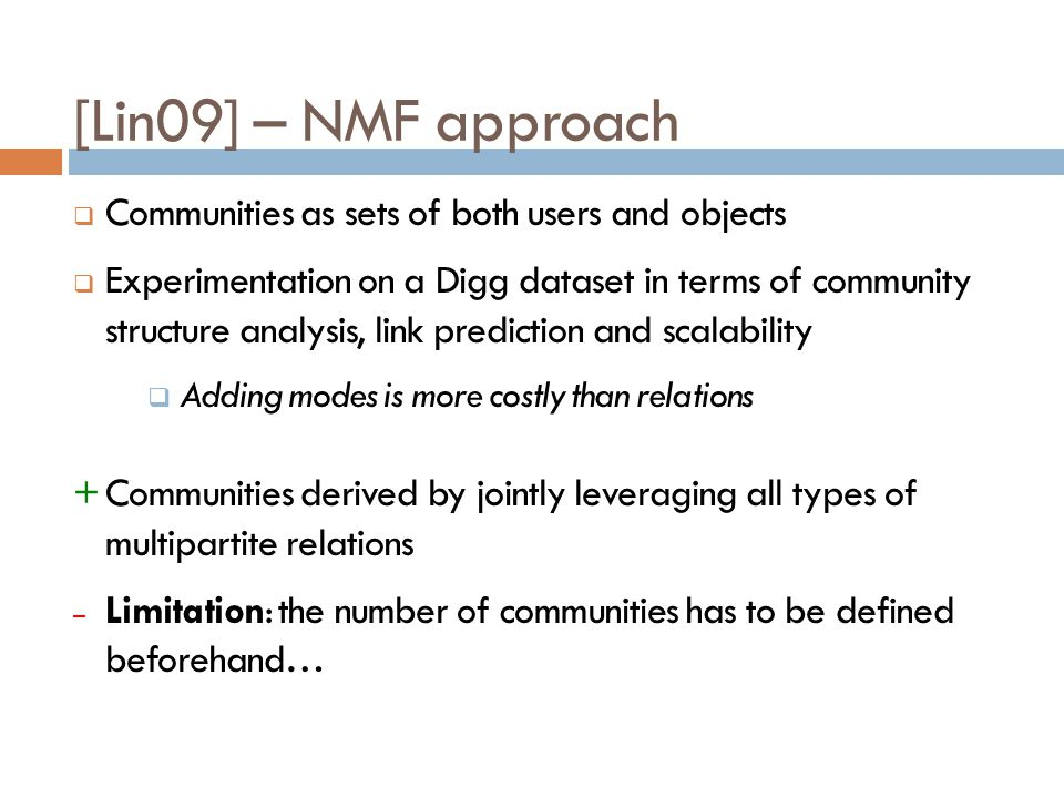 [Lin09] – NMF approach Communities as sets of both users and objects Experimentation on a Digg dataset in terms of community structure analysis, link