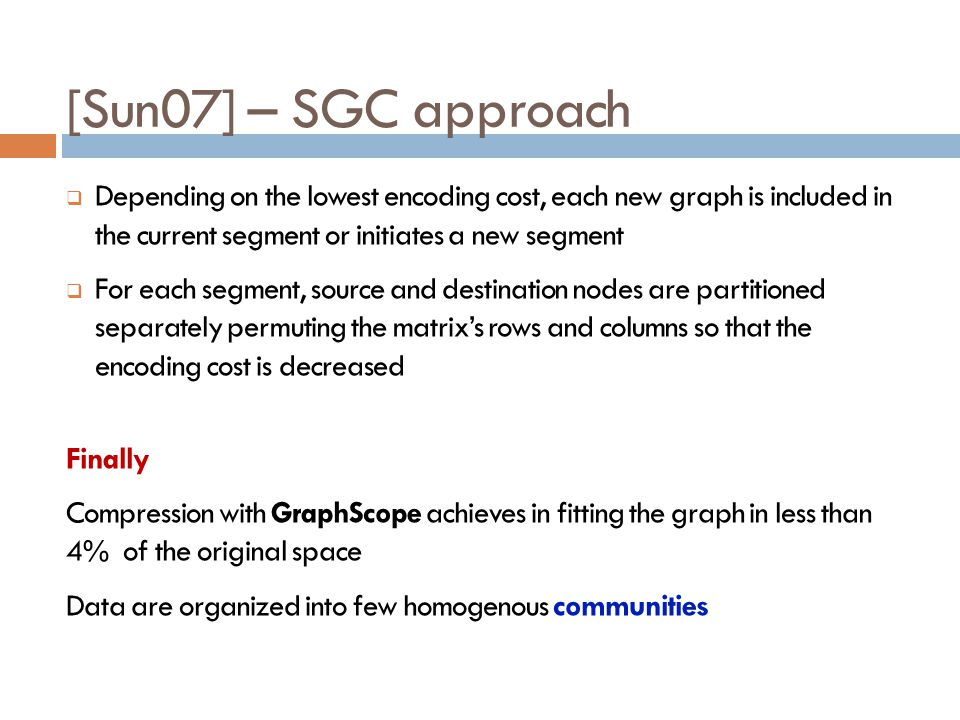 [Sun07] – SGC approach Depending on the lowest encoding cost, each new graph is included in the current segment or initiates a new segment For each se