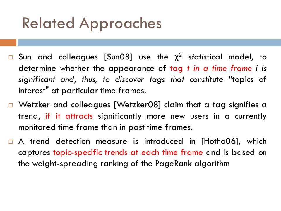 Related Approaches Sun and colleagues [Sun08] use the χ 2 statistical model, to determine whether the appearance of tag t in a time frame i is signifi