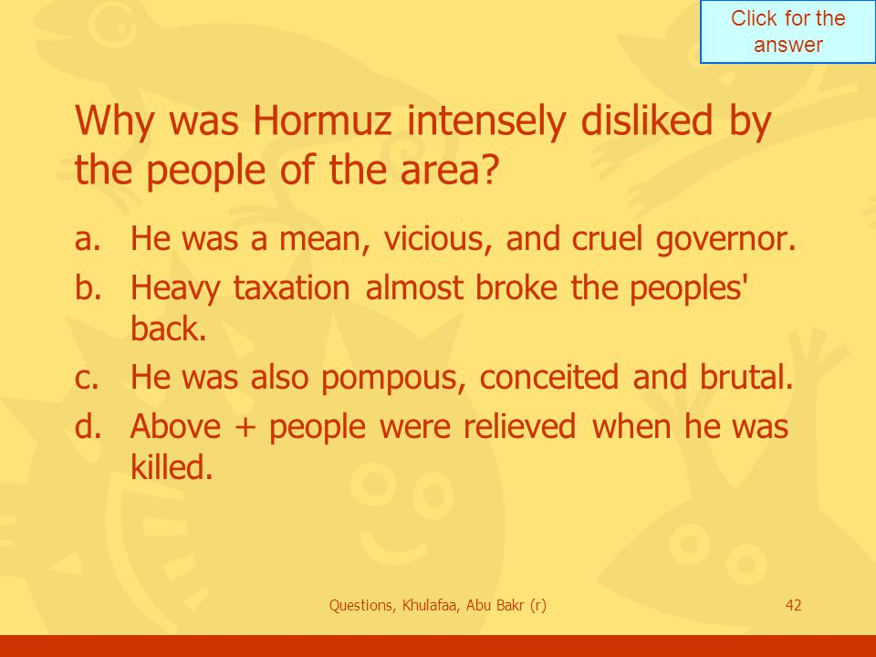 Click for the answer Questions, Khulafaa, Abu Bakr (r)42 Why was Hormuz intensely disliked by the people of the area.