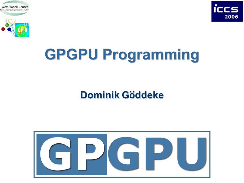 GPGPU Programming Dominik G ö ddeke