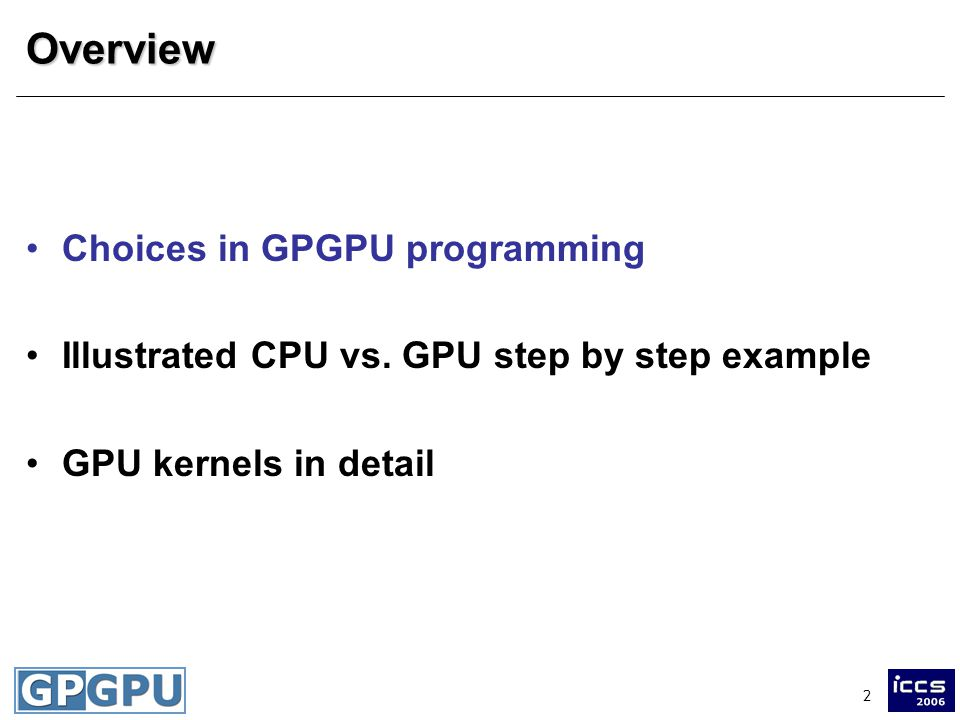 2Overview Choices in GPGPU programming Illustrated CPU vs.
