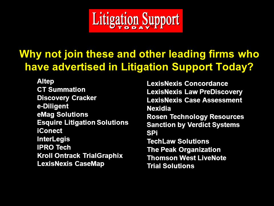 Why not join these and other leading firms who have advertised in Litigation Support Today.