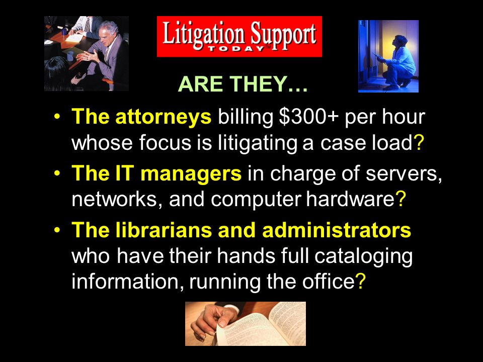 The attorneys billing $300+ per hour whose focus is litigating a case load.