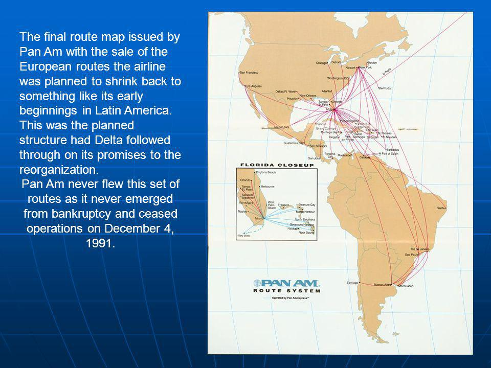 The final route map issued by Pan Am with the sale of the European routes the airline was planned to shrink back to something like its early beginnings in Latin America.