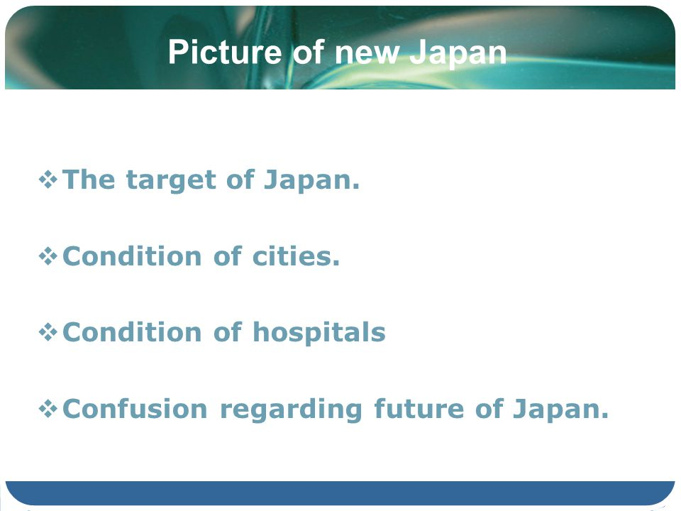 Picture of new Japan The target of Japan. Condition of cities. Condition of hospitals Confusion regarding future of Japan.