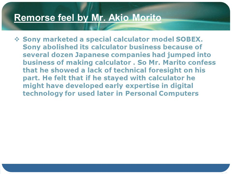 Remorse feel by Mr. Akio Morito Sony marketed a special calculator model SOBEX. Sony abolished its calculator business because of several dozen Japane