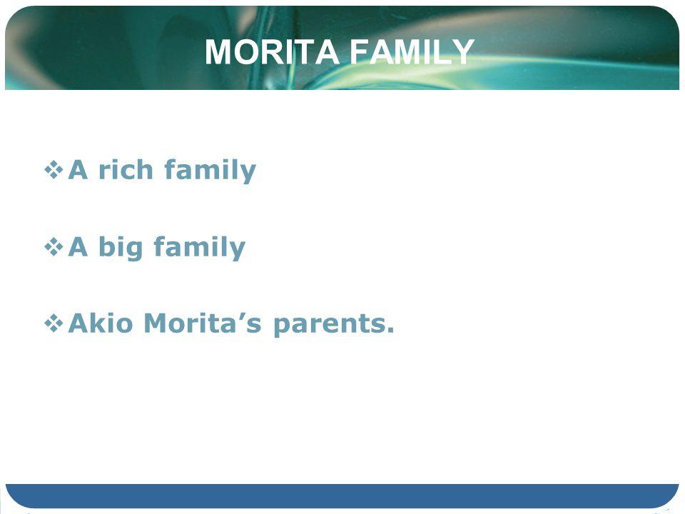 MORITA FAMILY A rich family A big family Akio Moritas parents.