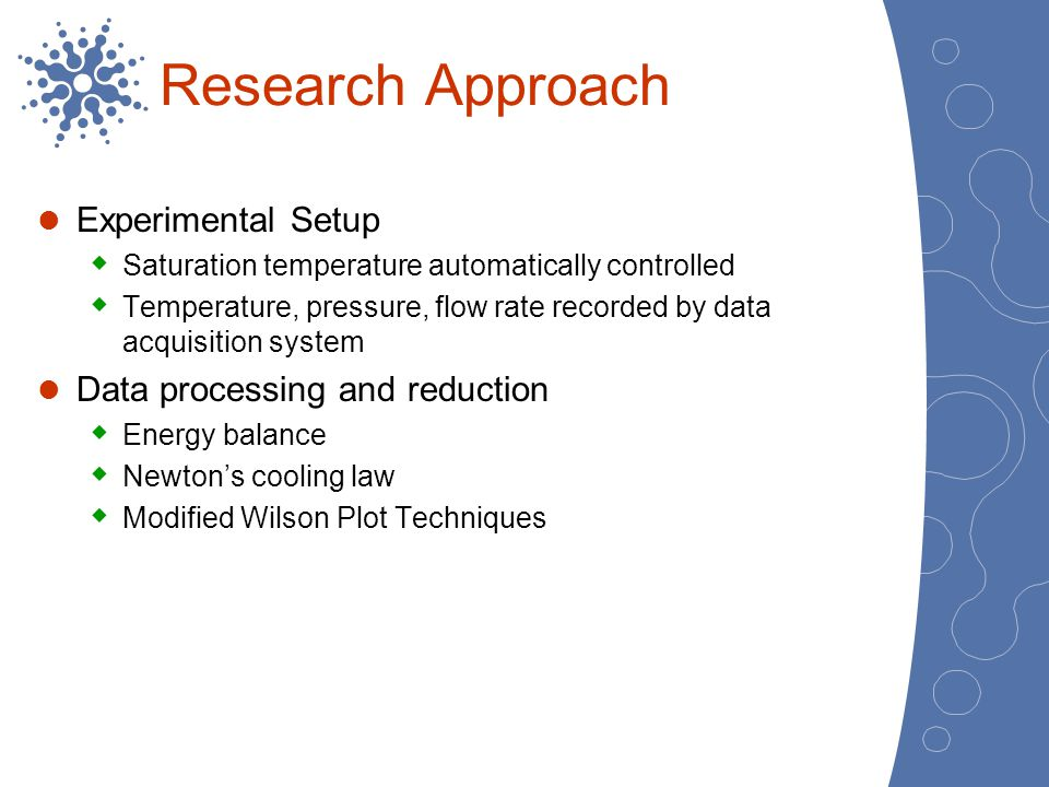 Research Approach Experimental Setup Saturation temperature automatically controlled Temperature, pressure, flow rate recorded by data acquisition sys