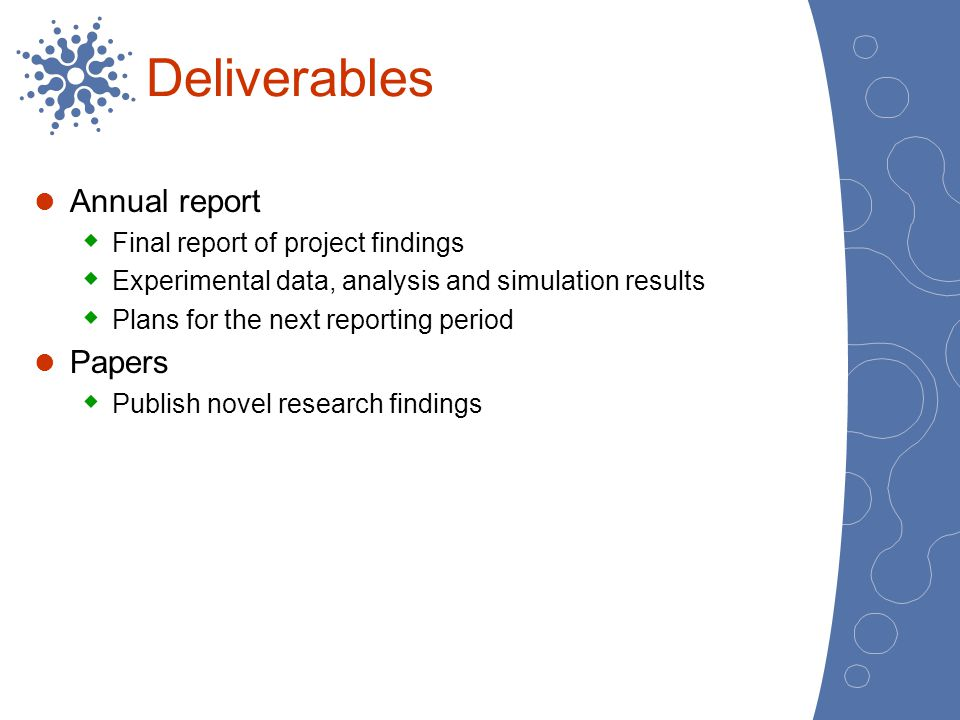 Deliverables Annual report Final report of project findings Experimental data, analysis and simulation results Plans for the next reporting period Pap