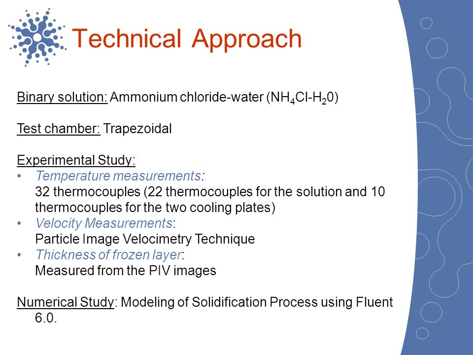 Technical Approach Binary solution: Ammonium chloride-water (NH 4 Cl-H 2 0) Test chamber: Trapezoidal Experimental Study: Temperature measurements: 32