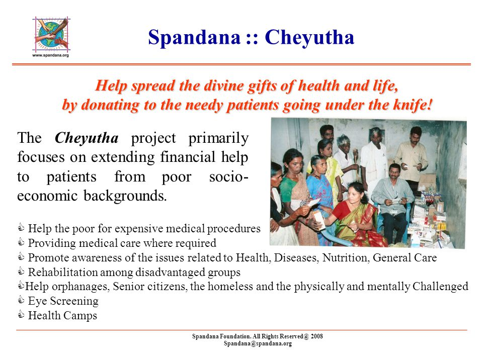 Spandana Foundation. All Rights Reserved@ 2008 Spandana@spandana.org Spandana :: Cheyutha Help spread the divine gifts of health and life, by donating