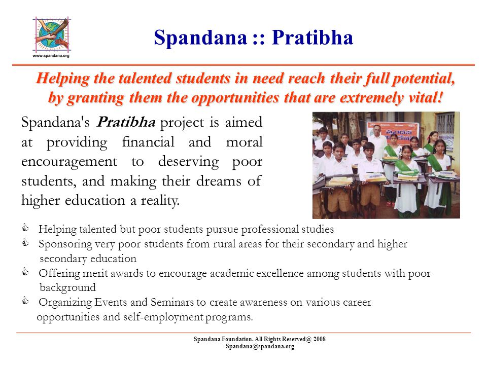 Spandana Foundation. All Rights Reserved@ 2008 Spandana@spandana.org Spandana :: Pratibha Helping the talented students in need reach their full poten