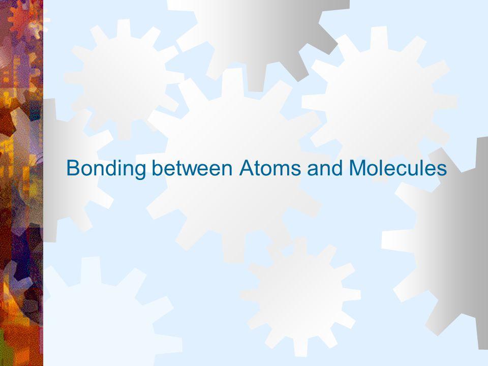 Bonding between Atoms and Molecules