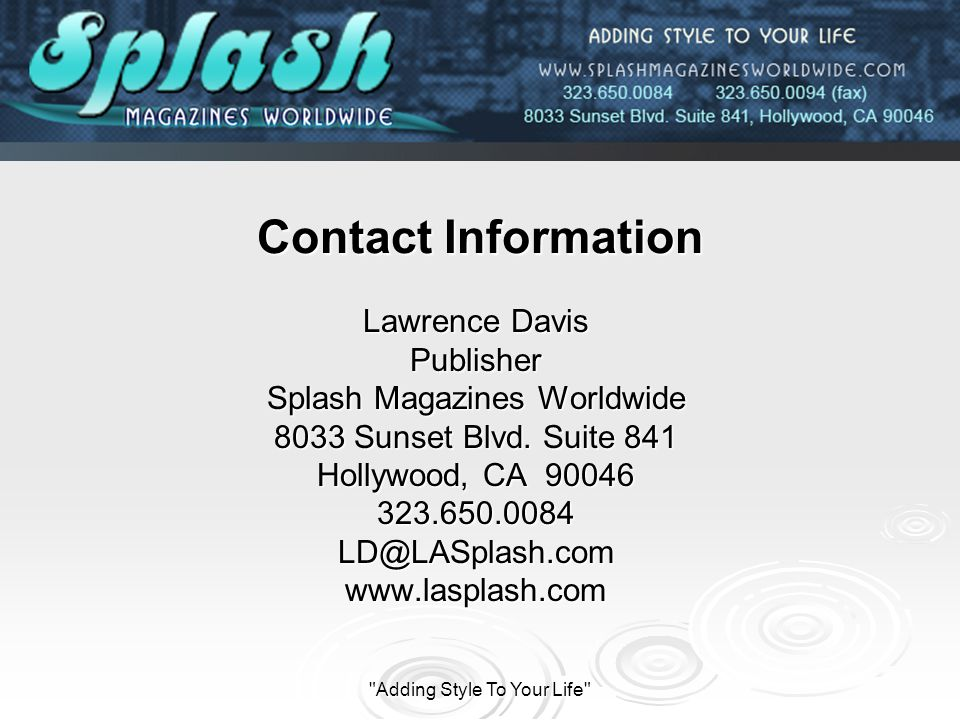 Adding Style To Your Life Contact Information Lawrence Davis Publisher Splash Magazines Worldwide 8033 Sunset Blvd.