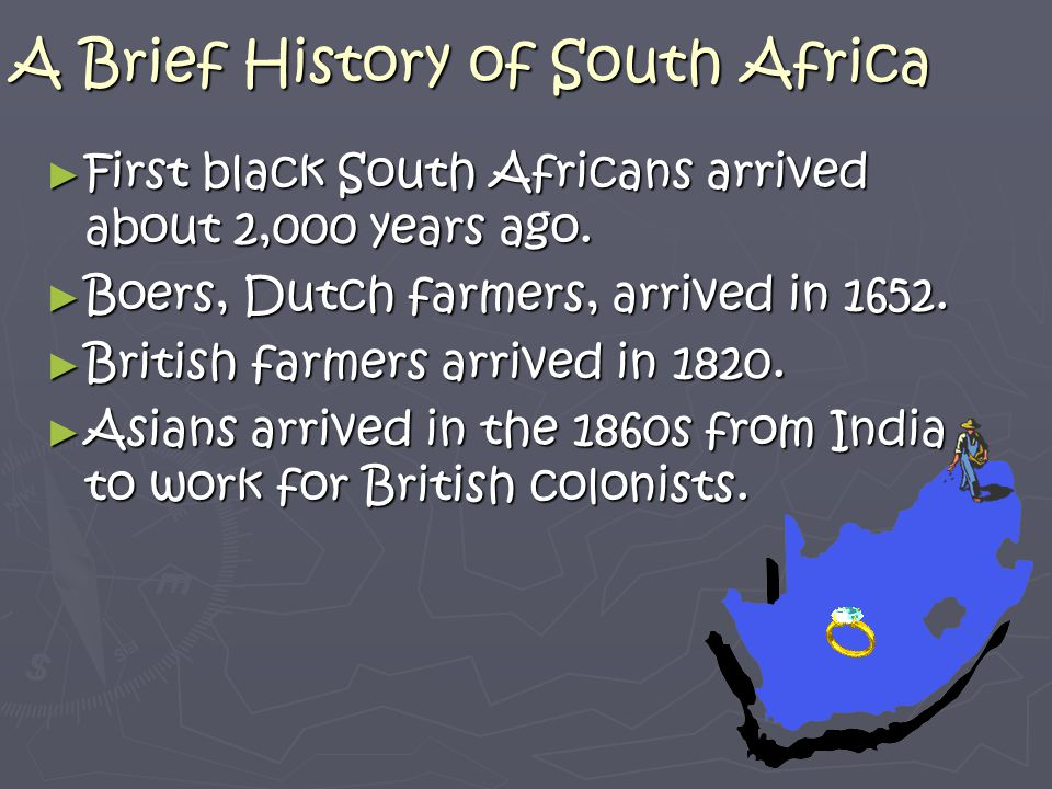 A Brief History of South Africa First black South Africans arrived about 2,000 years ago. First black South Africans arrived about 2,000 years ago. Bo