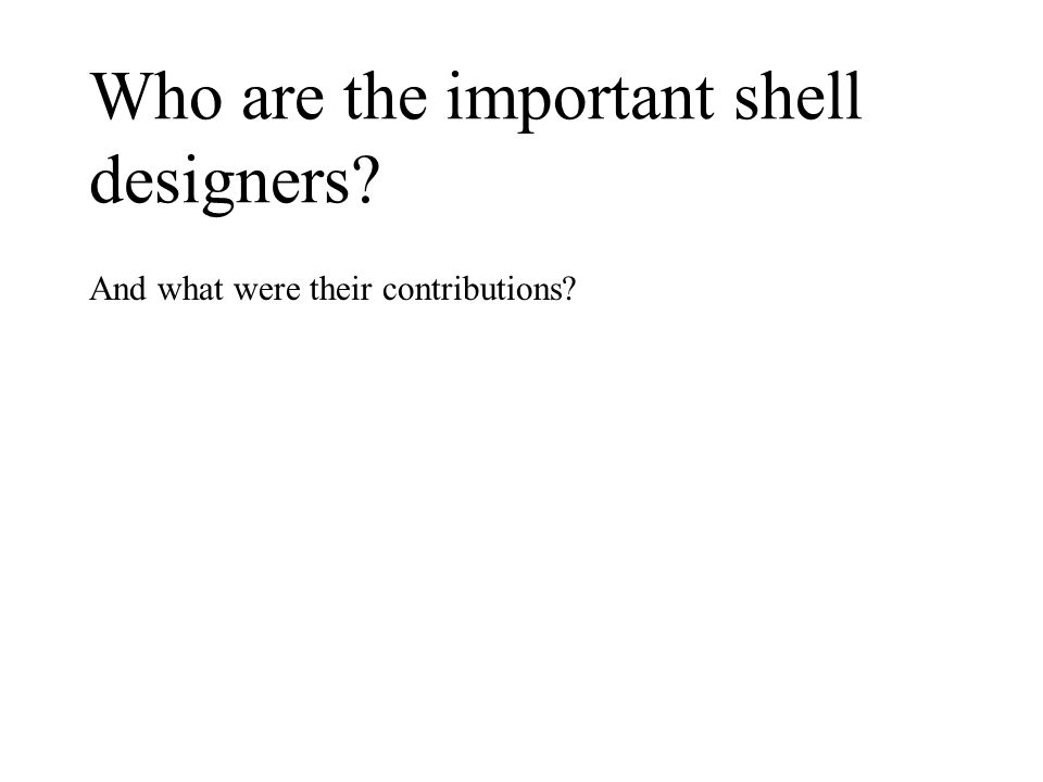 Who are the important shell designers? And what were their contributions?