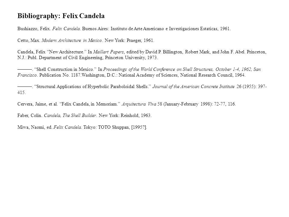 Bibliography: Felix Candela Bushiazzo, Felix. Felix Candela. Buenos Aires: Instituto de Arte Americano e Investigaciones Estaticas, 1961. Cetto, Max.