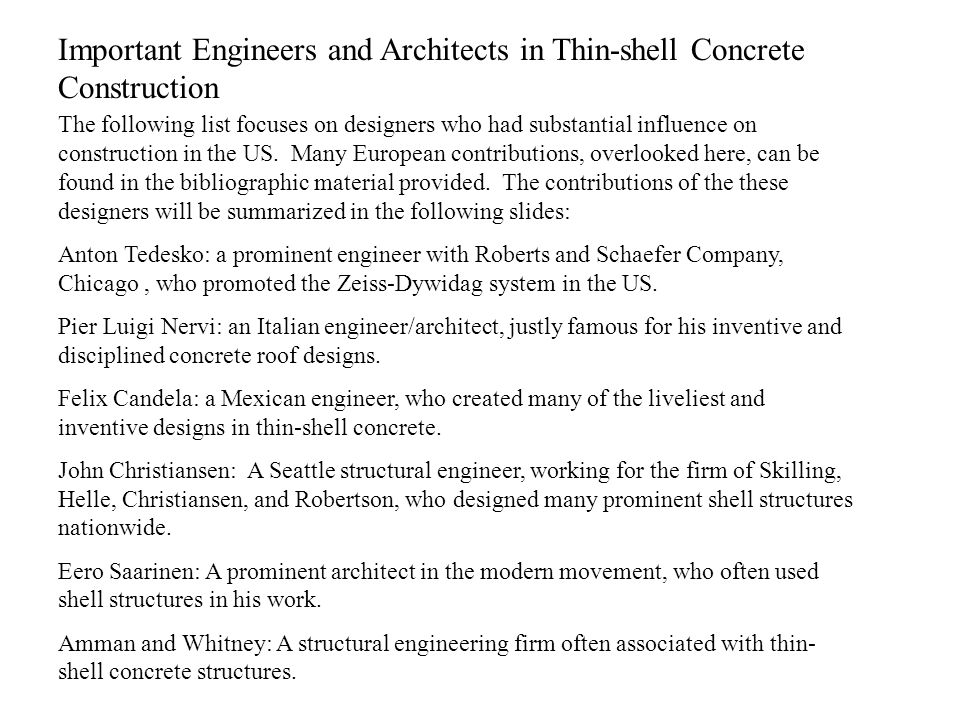 Important Engineers and Architects in Thin-shell Concrete Construction The following list focuses on designers who had substantial influence on constr