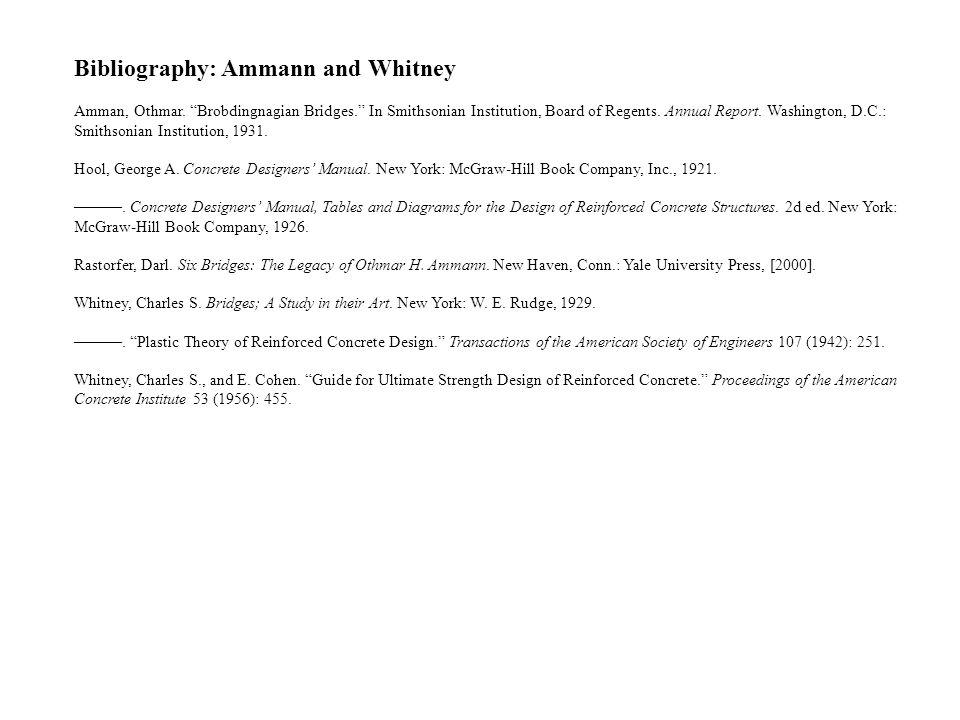Bibliography: Ammann and Whitney Amman, Othmar. Brobdingnagian Bridges. In Smithsonian Institution, Board of Regents. Annual Report. Washington, D.C.: