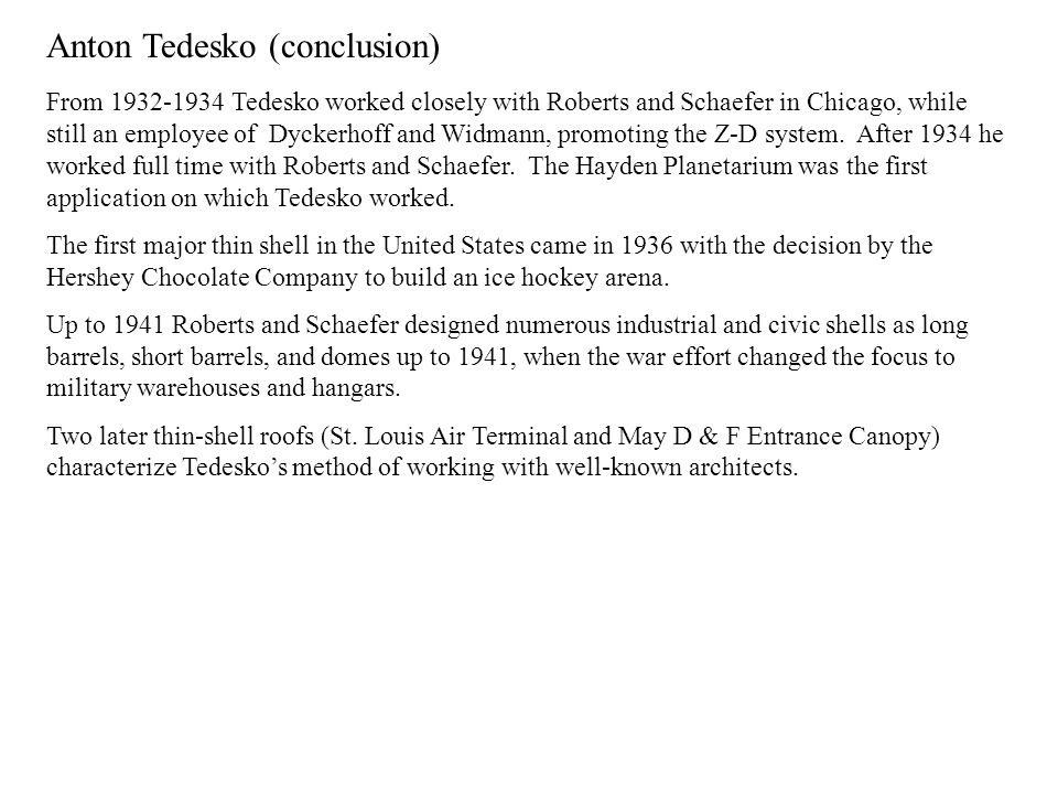 Anton Tedesko (conclusion) From 1932-1934 Tedesko worked closely with Roberts and Schaefer in Chicago, while still an employee of Dyckerhoff and Widma