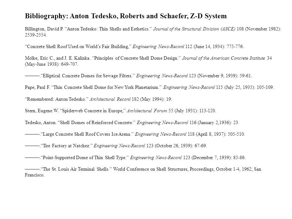 Bibliography: Anton Tedesko, Roberts and Schaefer, Z-D System Billington, David P. Anton Tedesko: Thin Shells and Esthetics. Journal of the Structural