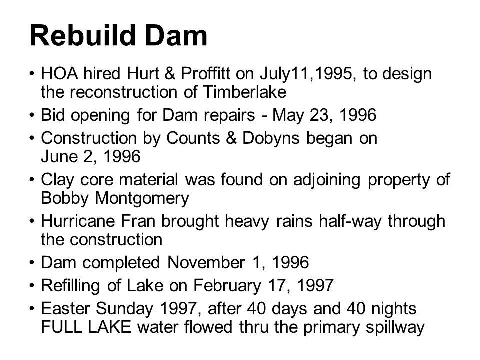 Rebuild Dam HOA hired Hurt & Proffitt on July11,1995, to design the reconstruction of Timberlake Bid opening for Dam repairs - May 23, 1996 Constructi