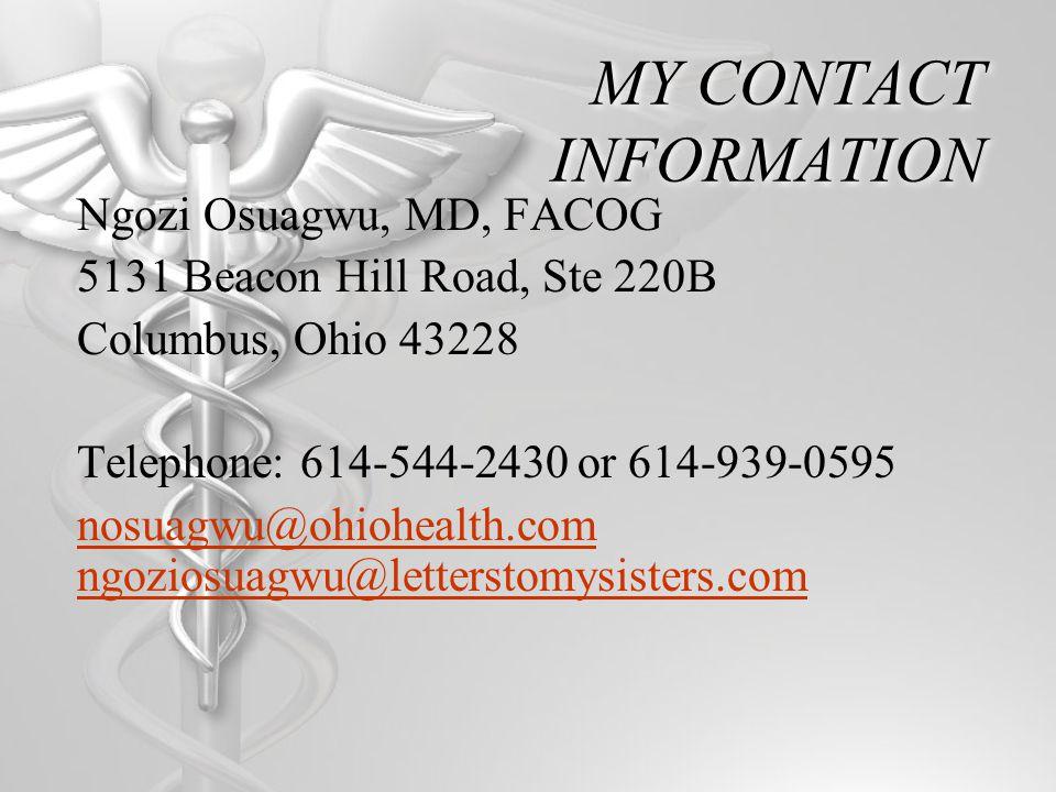 MY CONTACT INFORMATION Ngozi Osuagwu, MD, FACOG 5131 Beacon Hill Road, Ste 220B Columbus, Ohio 43228 Telephone: 614-544-2430 or 614-939-0595 nosuagwu@ohiohealth.com ngoziosuagwu@letterstomysisters.com