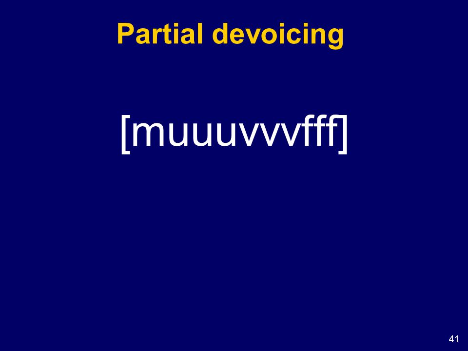 41 Partial devoicing [muuuvvvfff]